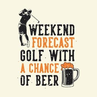 Typographie week-end de golf avec une chance de bière pour la conception de t-shirts