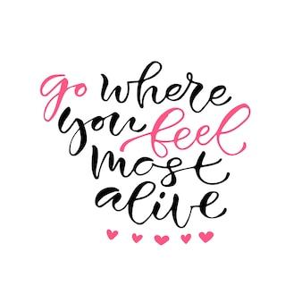 Va où tu te sens le plus vivant