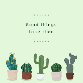 Vecteur de modèle de pot de cactus mignon pour les médias sociaux publier de bonnes choses prennent du temps
