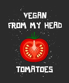 Végétalien de ma tête avec des lettres de tomates.