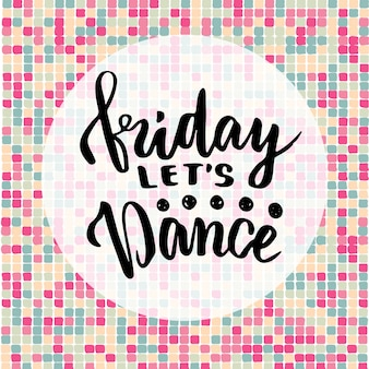 Vendredi, dansons. citation inspirante sur la musique. affiche de lettrage ou carte de voeux pour la partie. phrase de vecteur de calligraphie.