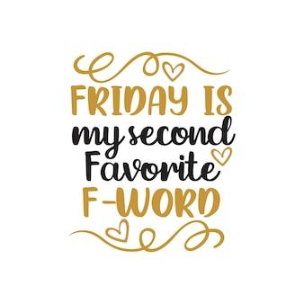 Vendredi est ma deuxième citation drôle de mot f préférée