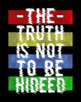La vérité n'est pas à cacher la typographie