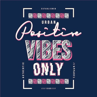 Vibrations positives uniquement typographie graphique slogan