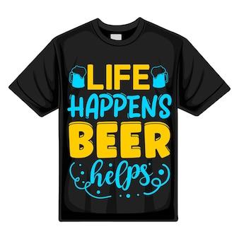 La vie arrive, la bière aide à la typographie modèle de devis de conception de t-shirt vectoriel premium