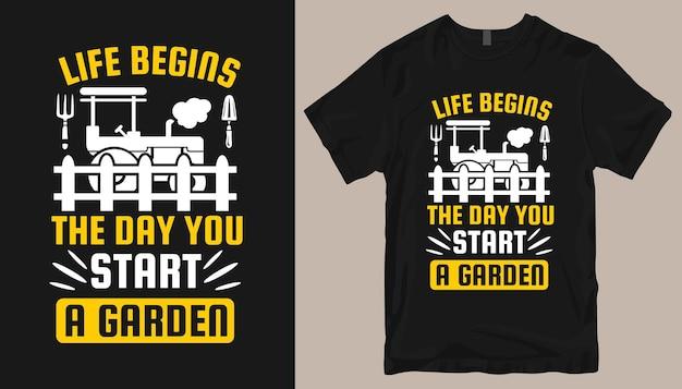 La vie commence le jour où vous démarrez un jardin, citations de conception de t-shirt de jardinage, slogans de t-shirt d'agriculture