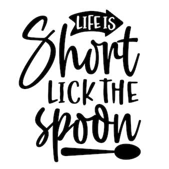 La vie est courte lécher la cuillère