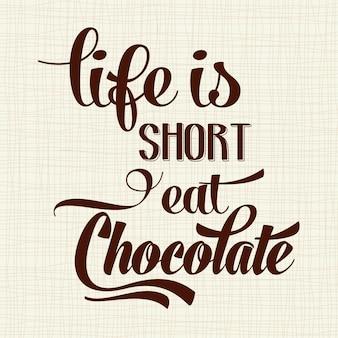 La vie est courte manger du chocolat