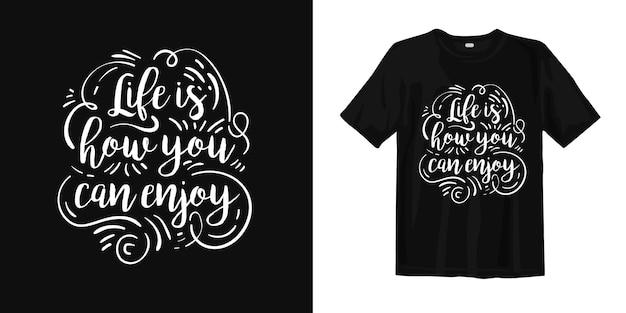 La vie est la façon dont vous pouvez profiter de la typographie t-shirt