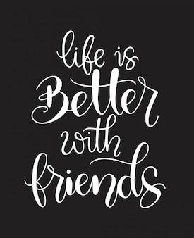La vie est meilleure avec des amis - lettrage à la main, citations de motivation