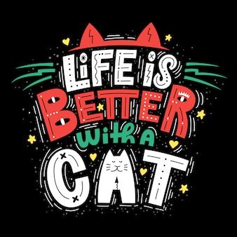 La vie est meilleure avec un chat composition de lettrage