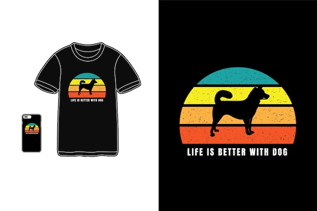 La vie est meilleure avec un chien, typhographie de t-shirt