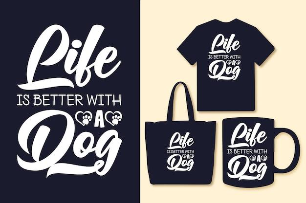 La vie est meilleure avec des citations de typographie de chien tshirt et marchandise