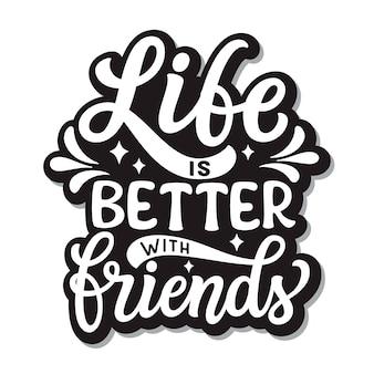 La vie est meilleure avec le lettrage d'amis