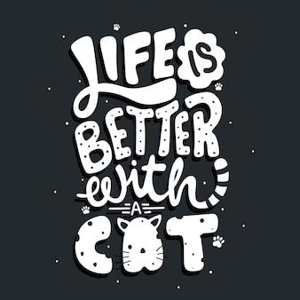 La vie est meilleure avec un lettrage de typographie de citation de chat