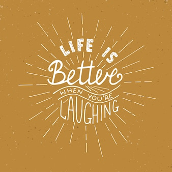 La vie est meilleure quand vous riez. lettrage de motivation
