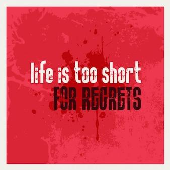 La vie est trop courte pour les regrets