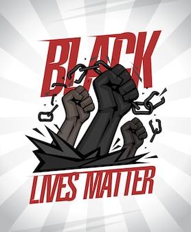 Les vies noires comptent avec les poings déchirant les chaînes sur les rayons