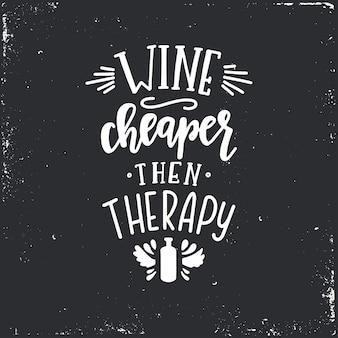 Vin moins cher que la thérapie affiche de typographie dessinée à la main. expression manuscrite conceptuelle