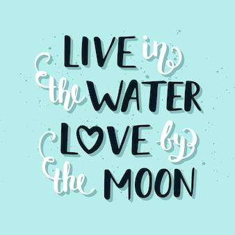 Vivez dans l'eau, adorez-vous par le lettrage de la lune.