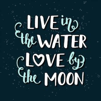 Vivez dans l'eau amour de la lune.