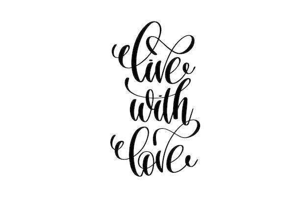 Vivre avec amour lettrage écrit à la main citation positive sur la vie et l'amour