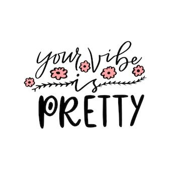 Votre ambiance est jolie. expression imprimable de calligraphie. impression manuscrite pour la conception d'affiches.