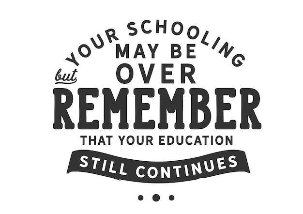 Votre scolarité est peut-être terminée