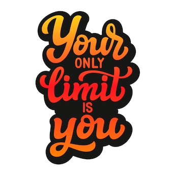 Votre seule limite est vous