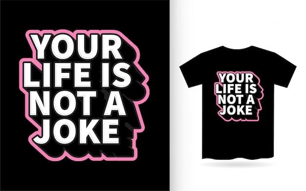 Votre vie n'est pas une conception de lettrage de blague pour t-shirt