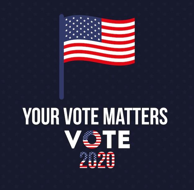 Votre vote compte 2020 avec la conception du drapeau américain, le gouvernement des élections présidentielles et le thème de la campagne