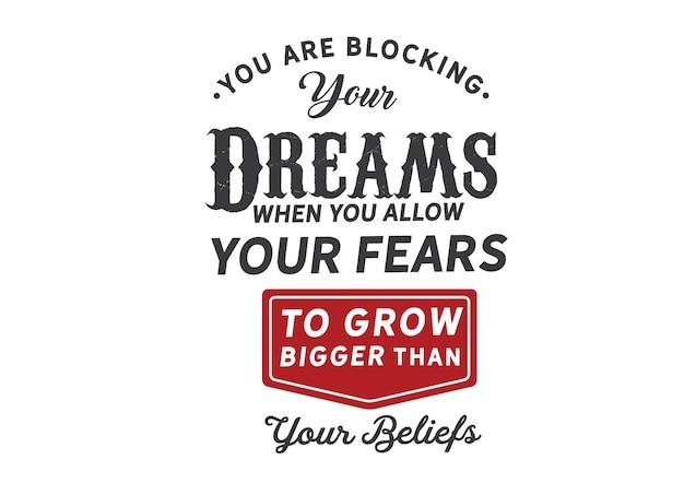 Vous bloquez vos rêves lorsque vous permettez à vos peurs
