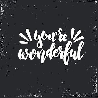 Vous êtes un merveilleux dessin calligraphique