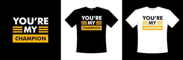 Vous êtes mon champion de la conception de t-shirt de typographie