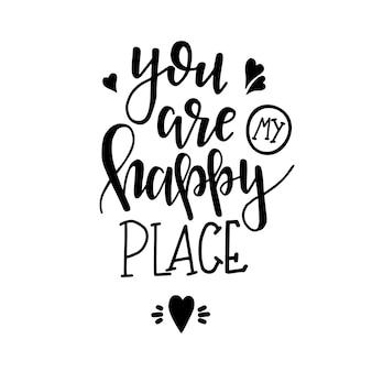 Vous êtes mon endroit heureux affiche de typographie dessinée à la main.