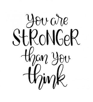 Vous êtes plus fort que vous ne le pensez - lettrage à la main, citation de motivation