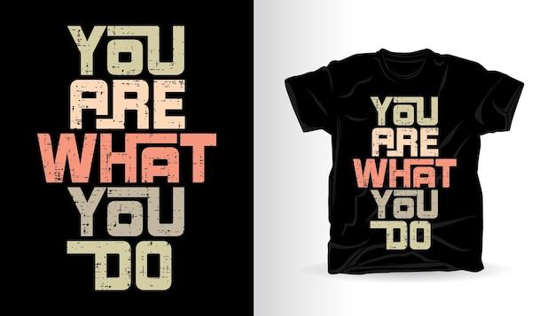 Vous êtes ce que vous faites conception d'impression de t-shirt de typographie moderne