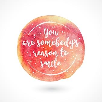 Vous êtes la raison de sourire de quelqu'un