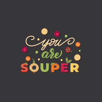 Vous êtes soup'er - conception d'affiche de lettrage de légumes drôle. illustration.
