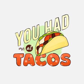 Vous m'avez eu à la conception de lettrage de tacos pour des affiches de tasse de t-shirt et bien plus encore