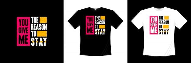 Vous me donnez la raison de rester design de t-shirt typographie