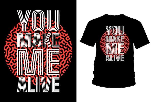 Vous me rendez la conception de typographie de t-shirt de slogan vivant