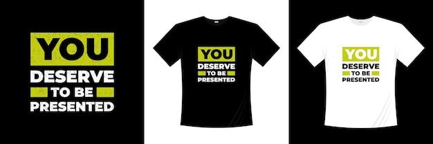 Vous méritez d'être présenté conception de t-shirt d'inspiration typographie