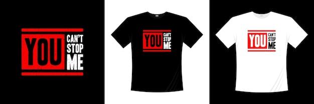 Vous ne pouvez pas m'arrêter la conception de t-shirt typographie