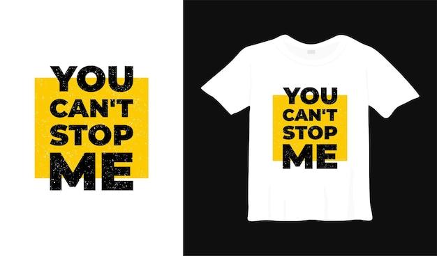 Vous ne pouvez pas m'arrêter la conception de tshirt de typographie