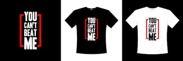 Vous ne pouvez pas me battre la conception de t-shirt de typographie. dire, phrase, citations t-shirt.