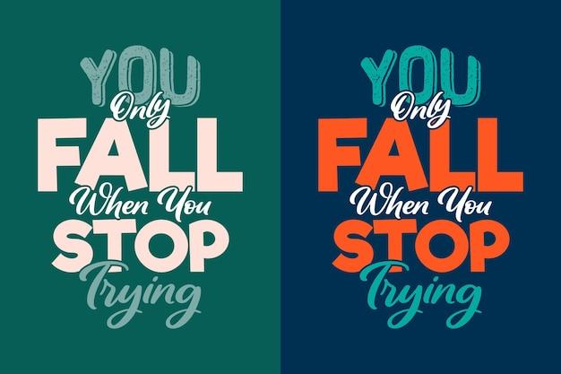 Vous ne tombez que lorsque vous arrêtez d'essayer de lettrage des citations de motivation tshirt tasse ou sac et marchandise