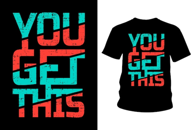 Vous obtenez cette conception de typographie de t-shirt à slogan