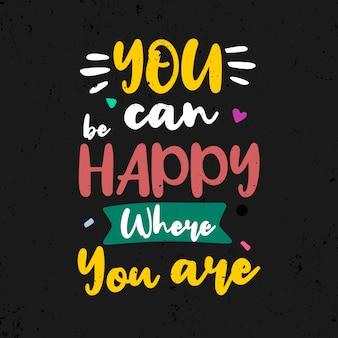 Vous pouvez être heureux où vous êtes