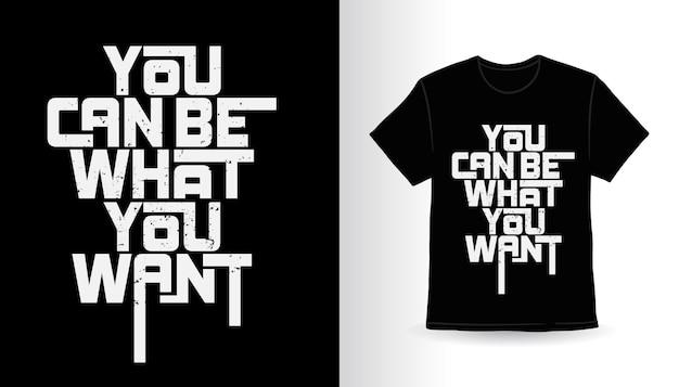 Vous pouvez être ce que vous voulez un design d'impression de t-shirt de typographie moderne